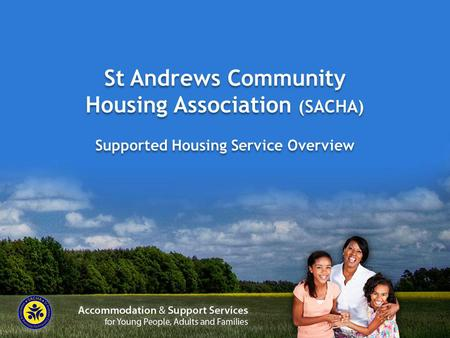 St Andrews Community Housing Association (SACHA) Supported Housing Service Overview.