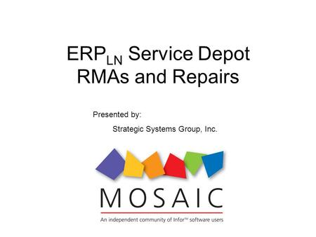 ERP LN Service Depot RMAs and Repairs Presented by: Strategic Systems Group, Inc.