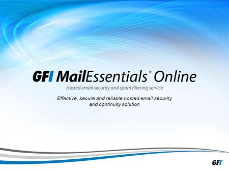 1 Effective, secure and reliable hosted email security and continuity solution.