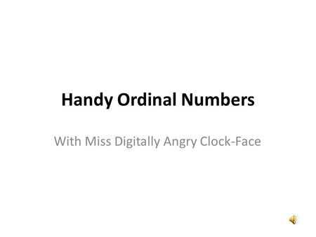 With Miss Digitally Angry Clock-Face Handy Ordinal Numbers.