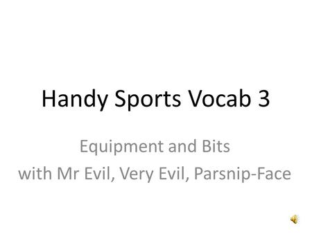 Handy Sports Vocab 3 Equipment and Bits with Mr Evil, Very Evil, Parsnip-Face.