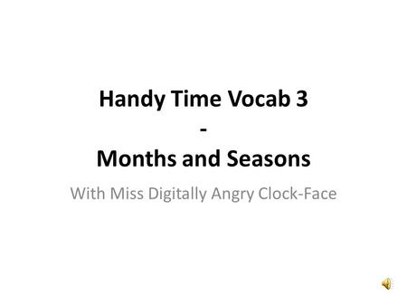Handy Time Vocab 3 - Months and Seasons With Miss Digitally Angry Clock-Face.