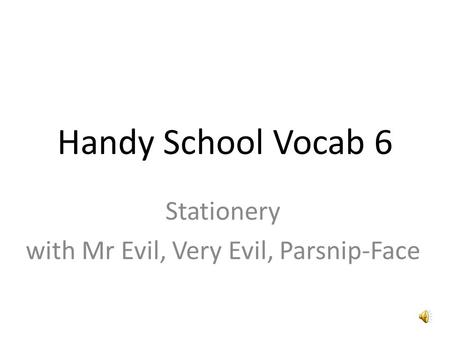 Handy School Vocab 6 Stationery with Mr Evil, Very Evil, Parsnip-Face.