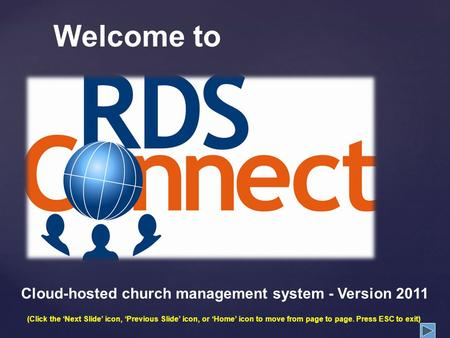 Welcome to Cloud-hosted church management system - Version 2011 (Click the Next Slide icon, Previous Slide icon, or Home icon to move from page to page.