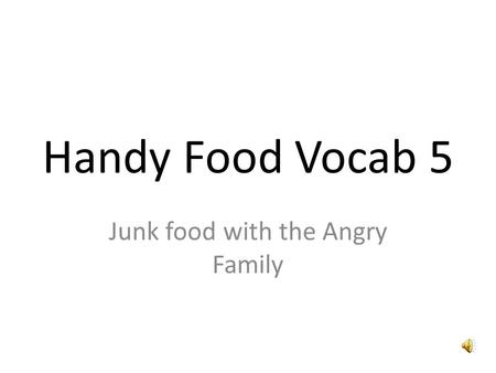 Handy Food Vocab 5 Junk food with the Angry Family.