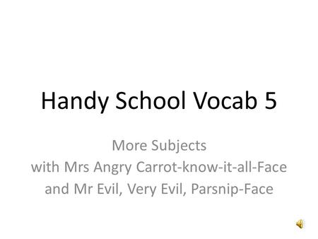 Handy School Vocab 5 More Subjects with Mrs Angry Carrot-know-it-all-Face and Mr Evil, Very Evil, Parsnip-Face.