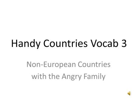 Handy Countries Vocab 3 Non-European Countries with the Angry Family.