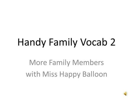 Handy Family Vocab 2 More Family Members with Miss Happy Balloon.