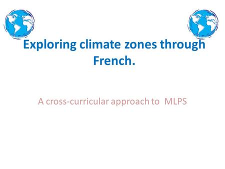 Exploring climate zones through French. A cross-curricular approach to MLPS.