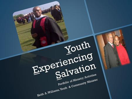 Youth Experiencing Salvation Portfolio of Ministry Activities Keith A. Williams, Youth & Community Minister.