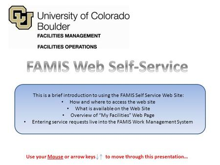 This is a brief introduction to using the FAMIS Self Service Web Site: How and where to access the web site What is available on the Web Site Overview.