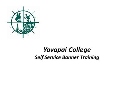 Yavapai College Self Service Banner Training. Agenda Definition of Key Concepts Log Into Finance Self Service Budget Query Overview Budget Query Procedures.