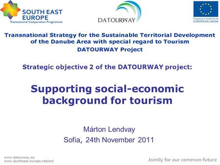 Strategic objective 2 of the DATOURWAY project: Supporting social-economic background for tourism Márton Lendvay Sofia, 24th November 2011.