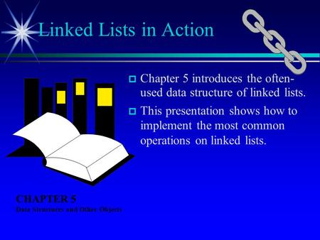 Chapter 5 introduces the often- used data structure of linked lists. This presentation shows how to implement the most common operations on linked lists.