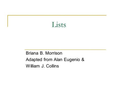 Lists Briana B. Morrison Adapted from Alan Eugenio & William J. Collins.