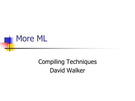 More ML Compiling Techniques David Walker. Today More data structures lists More functions More modules.