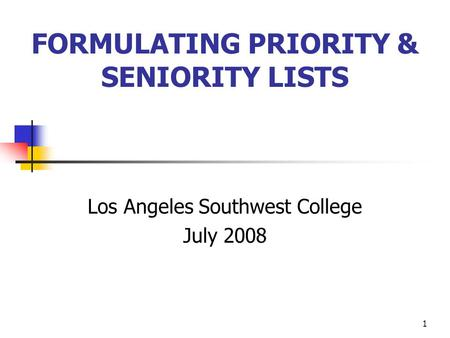 1 FORMULATING PRIORITY & SENIORITY LISTS Los Angeles Southwest College July 2008.