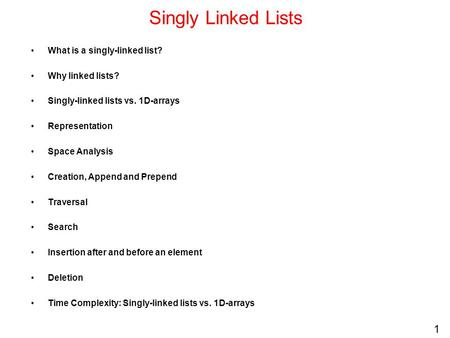Singly Linked Lists What is a singly-linked list? Why linked lists?