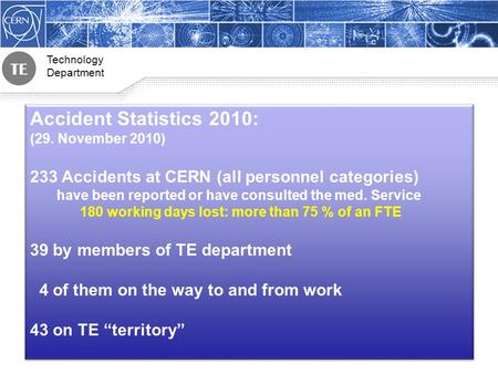 Technology Department Accident Statistics 2010: (29. November 2010) 233 Accidents at CERN (all personnel categories) have been reported or have consulted.