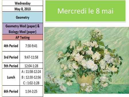 Mercredi le 8 mai. Thursday May 9, 2013 World History World Geog Mod (paper) & World Hist Mod (paper) AP Testing 7th Period7:30-9:41 6th Period9:47-11:58.