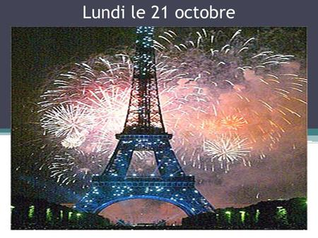 Lundi le 21 octobre. Major/DD grade dates: F 1F 2F 3 Thur/Fri. 10/17-18-SkitMon. 10/21-AnthemTues. 10/22-Ma journée Mon. 10/21 Speaking Pkt. due Mon.