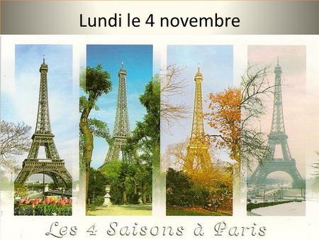 Lundi le 4 novembre. Nov. 4 th -8 th week (5 th week of 2 nd 6 wks) lundimardimercredijeudivendredi F 1 Flashcards Wed. 100, Thurs. 70, Fri. 50 Bor. Words.
