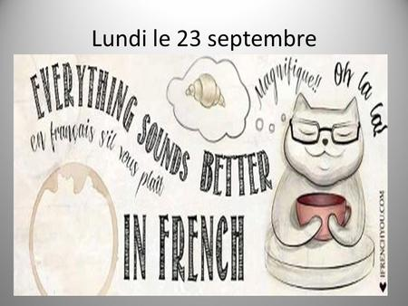 Lundi le 23 septembre. Sept. 23 rd -27 th week 5 th week F 1 Go over LMS +5 project 5 th -check supplies/books/game Make-up quizzes REST: APT pgs. 3-6.