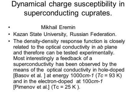 Dynamical charge susceptibility in superconducting cuprates. Mikhail Eremin Kazan State University, Russian Federation. The density-density response function.
