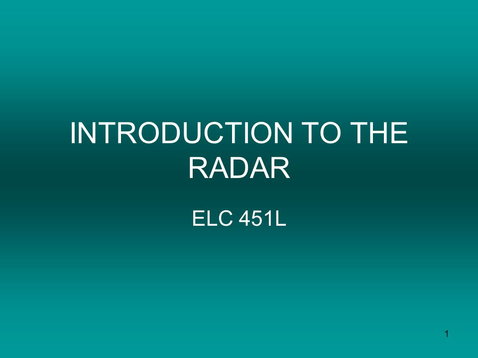 1 INTRODUCTION TO THE RADAR ELC 451L. 2 WHAT IS RADAR? 1