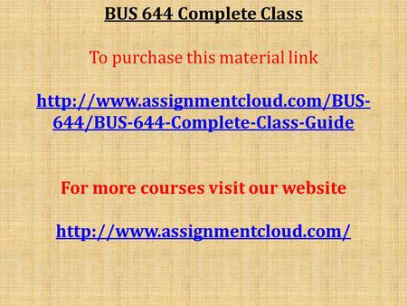 BUS 644 Complete Class To purchase this material link  644/BUS-644-Complete-Class-Guide For more courses visit our website.
