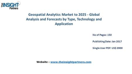 Geospatial Analytics Market to Global Analysis and Forecasts by Type, Technology and Application No of Pages: 150 Publishing Date: Jan 2017 Single.