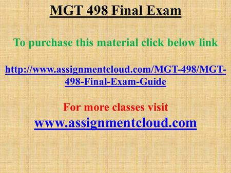 MGT 498 Final Exam To purchase this material click below link  498-Final-Exam-Guide For more classes visit