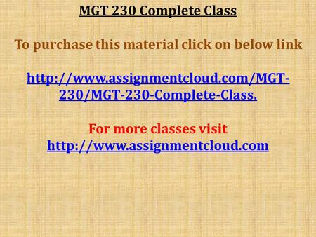 MGT 230 Complete Class To purchase this material click on below link  230/MGT-230-Complete-Class. For more classes visit.