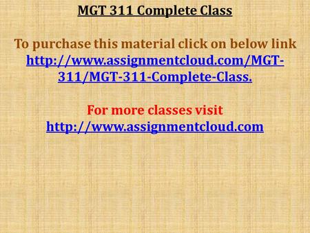 MGT 311 Complete Class To purchase this material click on below link  311/MGT-311-Complete-Class. For more classes visit.