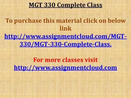 MGT 330 Complete Class To purchase this material click on below link  330/MGT-330-Complete-Class. For more classes visit.