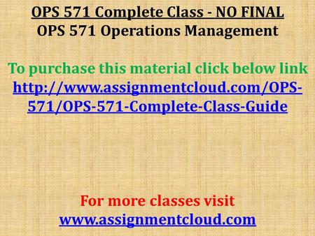 OPS 571 Complete Class - NO FINAL OPS 571 Operations Management To purchase this material click below link  571/OPS-571-Complete-Class-Guide.