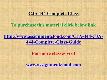 CJA 444 Complete Class To purchase this material click below link  444-Complete-Class-Guide For more classes.
