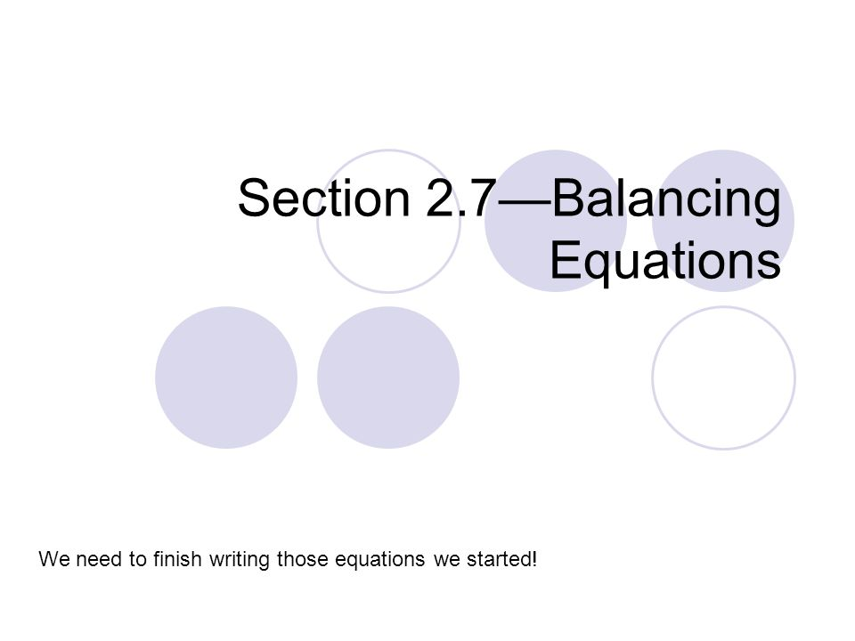 Section 2.7—Balancing Equations We Need To Finish Writing Those Equations  We Started! - Ppt Download