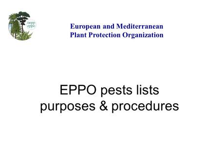 EPPO pests lists purposes & procedures European and Mediterranean Plant Protection Organization.