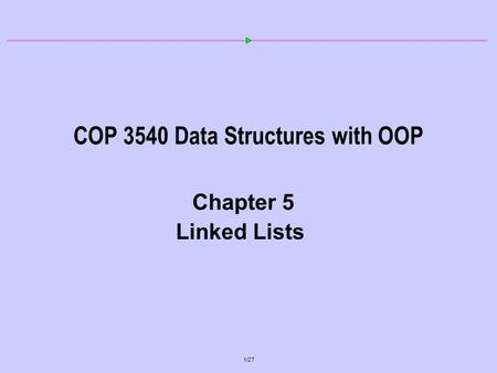 1/27 COP 3540 Data Structures with OOP Chapter 5 Linked Lists.