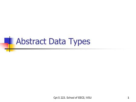1111 Abstract Data Types Cpt S 223. School of EECS, WSU.