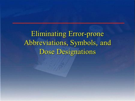 Eliminating Error-prone Abbreviations, Symbols, and Dose Designations