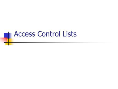 Access Control Lists. Types Standard Extended Standard ACLs Use only the packets source address for comparison 1-99.