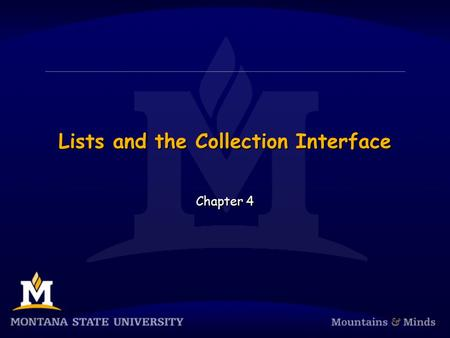 Lists and the Collection Interface Chapter 4. Chapter Objectives To become familiar with the List interface To understand how to write an array-based.