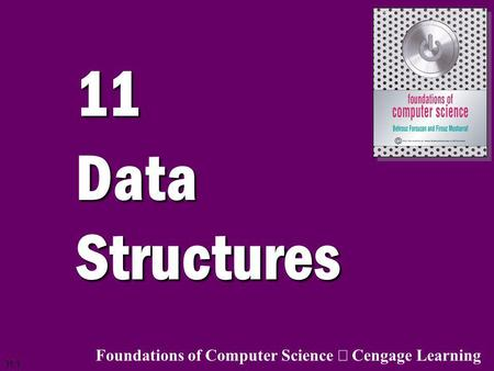 11 Data Structures Foundations of Computer Science ã Cengage Learning.