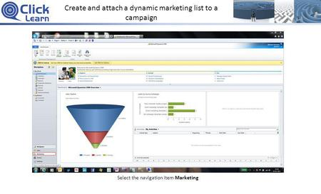 Create and attach a dynamic marketing list to a campaign Select the navigation item Marketing.