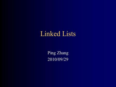 Linked Lists Ping Zhang 2010/09/29. 2 Anatomy of a linked list A linked list consists of: –A sequence of nodes abcd Each node contains a value and a link.