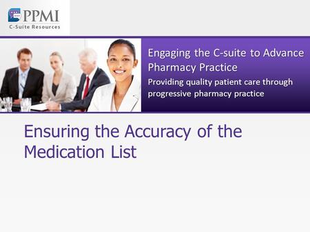 Engaging the C-suite to Advance Pharmacy Practice Providing quality patient care through progressive pharmacy practice Ensuring the Accuracy of the Medication.