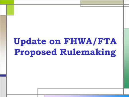 Update on FHWA/FTA Proposed Rulemaking. MAP-21 Requirements Section 1318(a)(3) o Solicit requests from state DOTs, transit authorities, and MPOs, for.