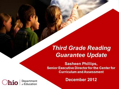 Third Grade Reading Guarantee Update Sasheen Phillips, Senior Executive Director for the Center for Curriculum and Assessment December 2012.